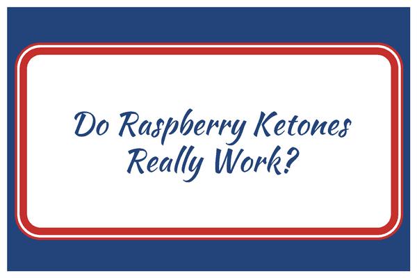 Do Raspberry Ketones Really Work